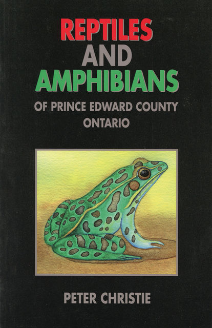 Reptiles and Amphibians of Prince Edward County, Ontario, Peter Christie