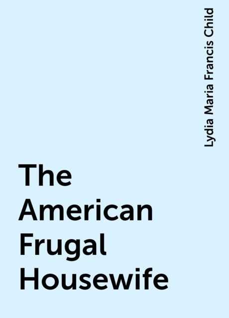 The American Frugal Housewife, Lydia Maria Francis Child
