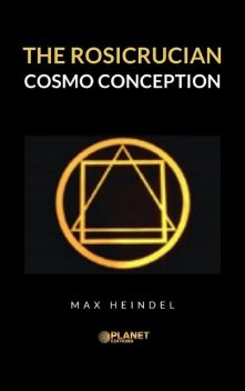 The Rosicrucian Cosmo Conception, Max Heindel