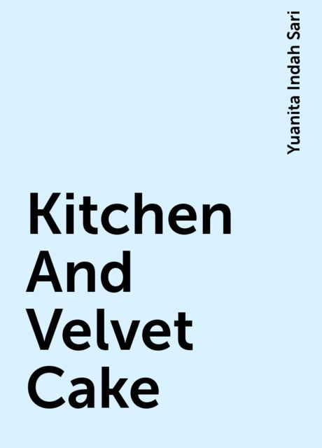 Kitchen And Velvet Cake, Yuanita Indah Sari