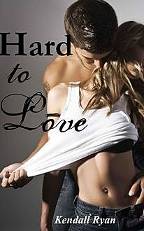 Hard to Love, Kendall Ryan