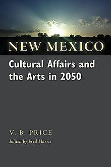 New Mexico Cultural Affairs and the Arts in 2050, V.B.Price