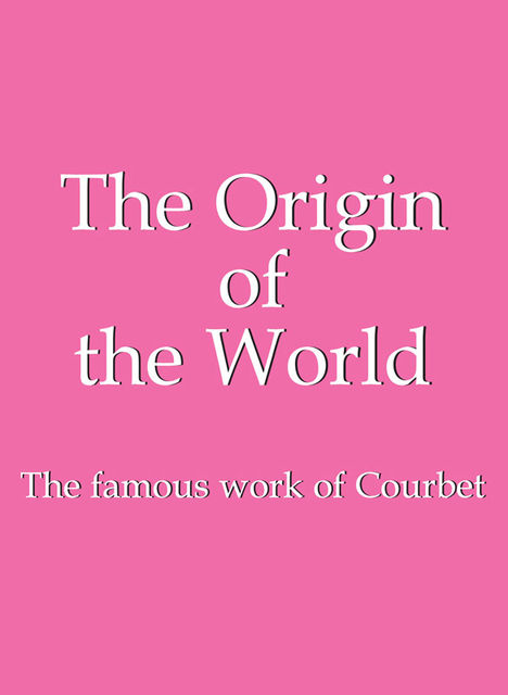 The Origin of the World, Jp.A.Calosse, Hans-Jürgen Döpp