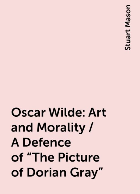Oscar Wilde: Art and Morality / A Defence of «The Picture of Dorian Gray», Stuart Mason