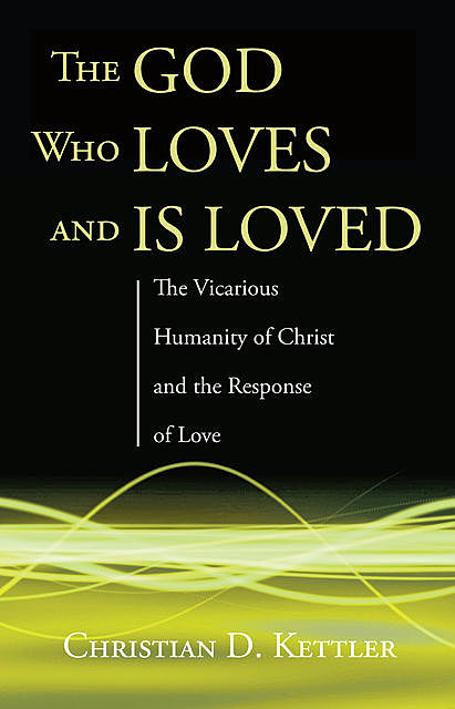 The God Who Loves and Is Loved, Christian D. Kettler