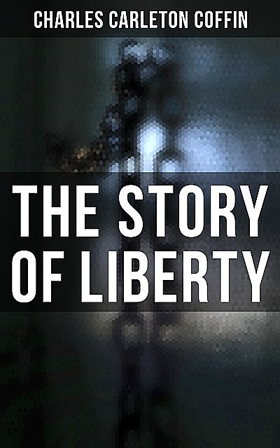 The Story of Liberty, Charles Carleton Coffin