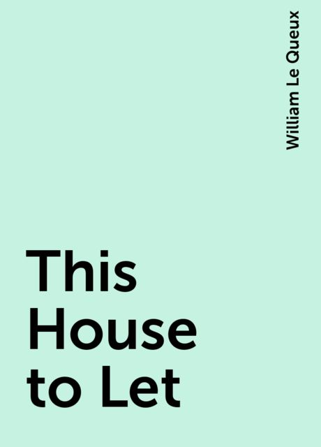 This House to Let, William Le Queux