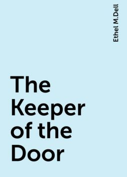 The Keeper of the Door, Ethel M.Dell