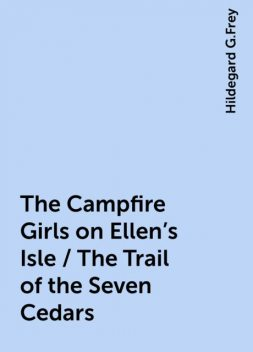 The Campfire Girls on Ellen's Isle / The Trail of the Seven Cedars, Hildegard G.Frey