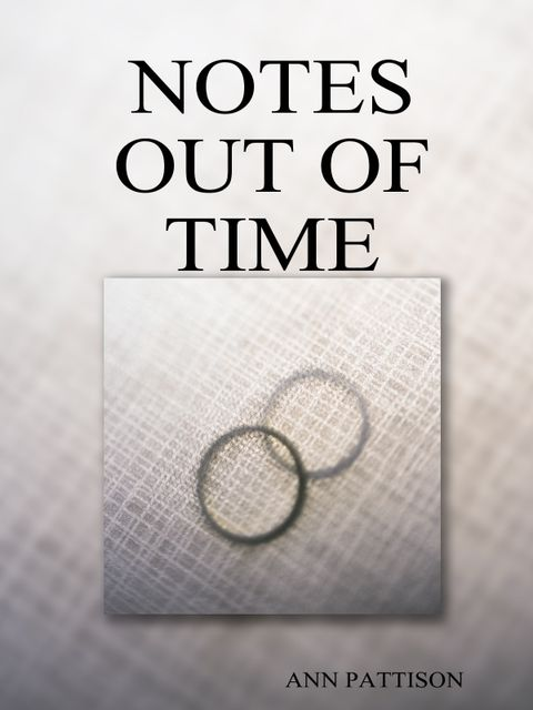 Notes Out of Time, Ann Pattison