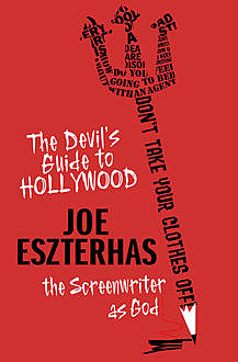 The Devil's Guide To Hollywood, Joe Eszterhas
