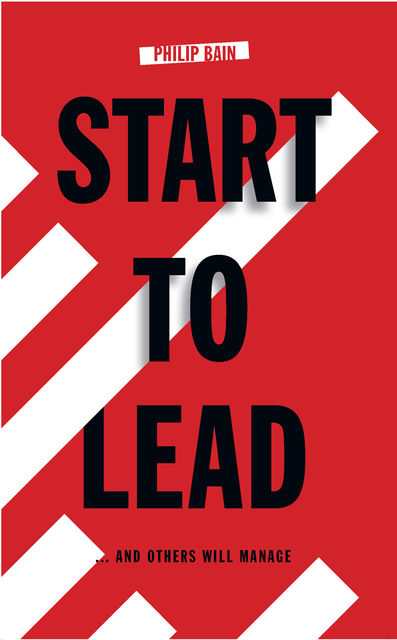 Start To Lead… and Others Will Manage, Philip Bain