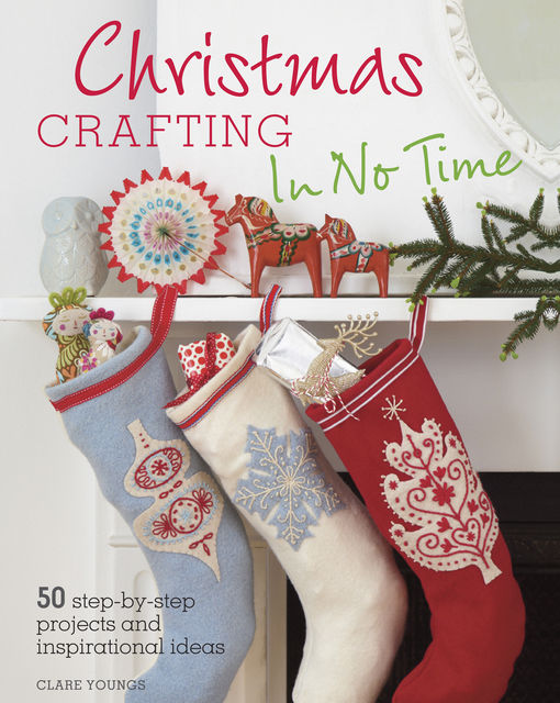 Christmas Crafting In No Time, Clare Youngs