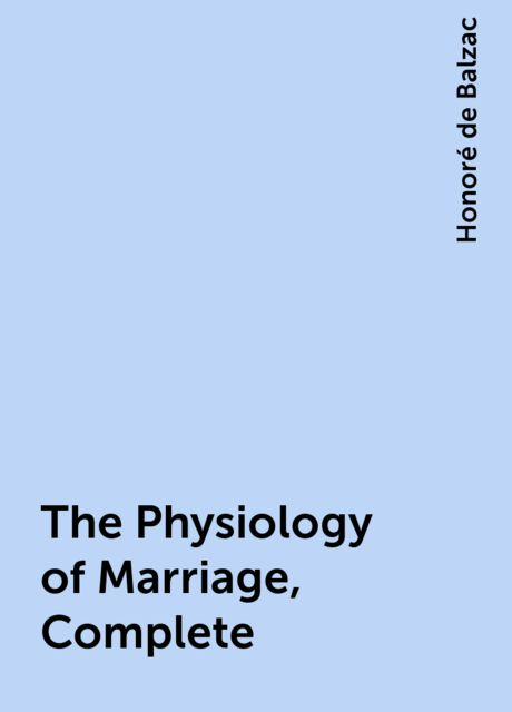 The Physiology of Marriage, Complete, Honoré de Balzac