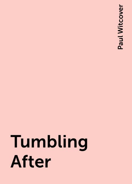 Tumbling After, Paul Witcover