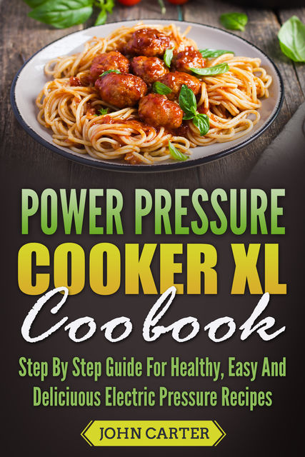 Power Pressure Cooker XL Cookbook, John Carter