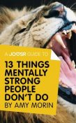A Joosr Guide to… 13 Things Mentally Strong People Don't Do by Amy Morin, Joosr