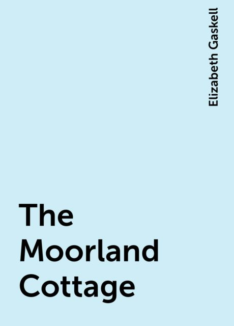 The Moorland Cottage, Elizabeth Gaskell