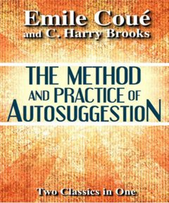 The Method and Practice of Autosuggestion, Emile Coué, C.Harry Brooks