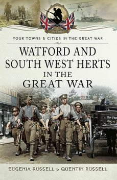Watford and South West Herts in the Great War, Eugenia Russell, Quentin Russell
