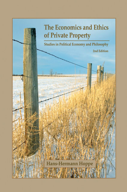 The Economics and Ethics of Private Property, Hans-Hermann Hoppe