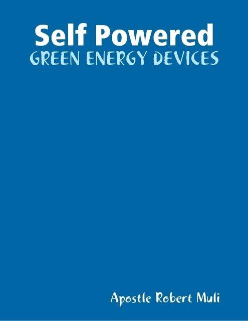 Self Powered Green Energy Devices, Apostle Robert Muli