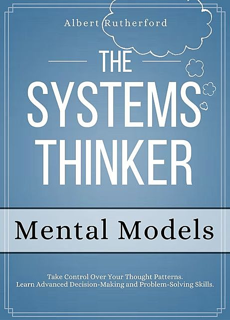 The Systems Thinker – Mental Models, Albert Rutherford