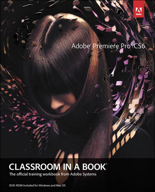 Adobe Premiere Pro CS6 Classroom in a Book (Dylan Evers' Library), Adobe Creative Team