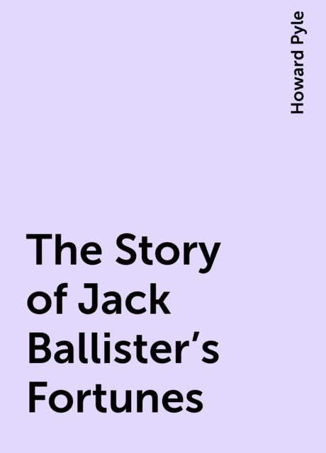 The Story of Jack Ballister's Fortunes, Howard Pyle