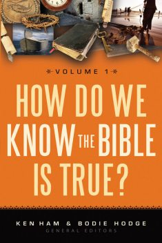 How Do We Know the Bible is True Volume 1, Bodie Hodge, Ken Ham