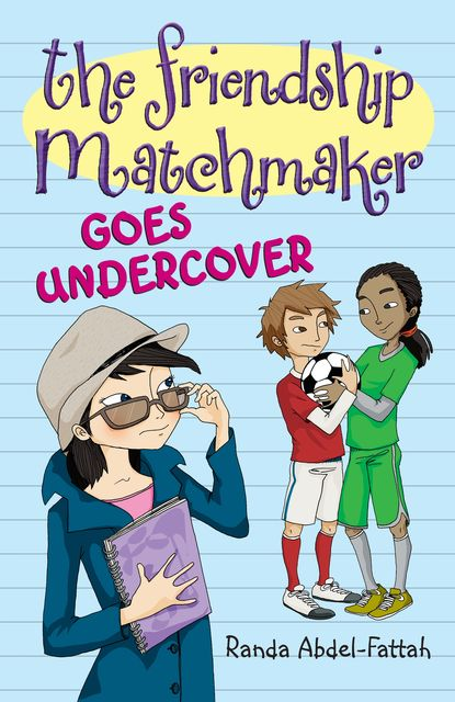 The Friendship Matchmaker Goes Undercover, Randa Abdel-Fattah