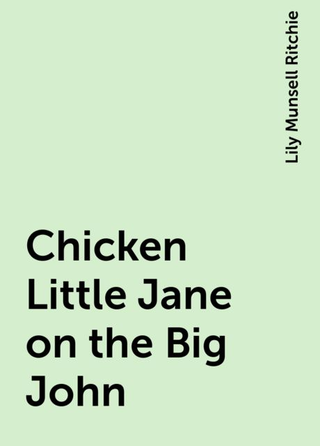 Chicken Little Jane on the Big John, Lily Munsell Ritchie