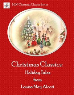 Christmas Classics: Holiday Tales from Louisa May Alcott, Louisa May Alcott