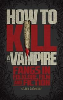 How To Kill A Vampire, Liisa Ladouceur