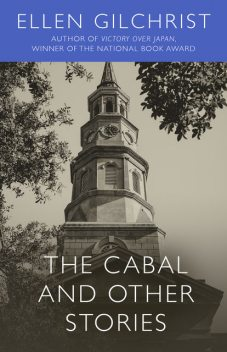 The Cabal and Other Stories, Ellen Gilchrist