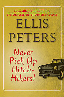 Never Pick Up Hitch-Hikers, Ellis Peters