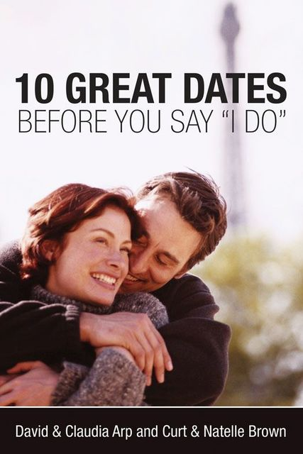 10 Great Dates Before You Say 'I Do', Claudia Arp, Curt Brown, David Arp, Natelle Brown