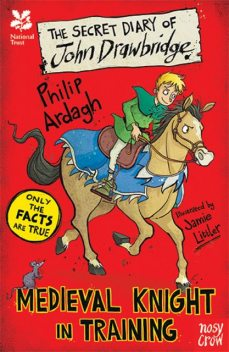 National Trust: The Secret Diary of John Drawbridge, a Medieval Knight in Training, Philip Ardagh