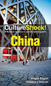 CultureShock! China. A Survival Guide to Customs and Etiquette, Angin Eagan, Rebecca Weiner