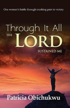 Through it All The Lord Sustained Me, Patricia Obichukwu