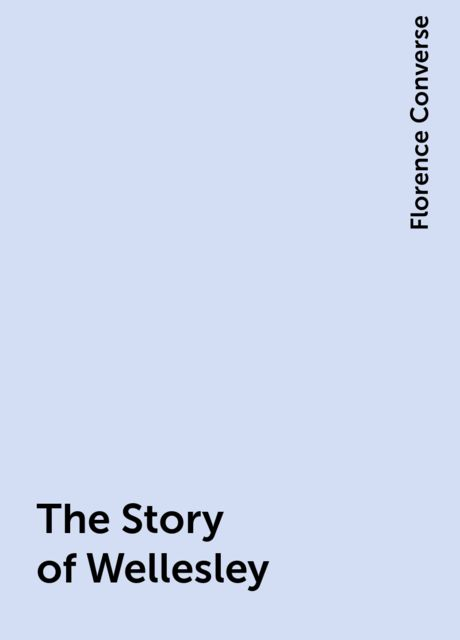 The Story of Wellesley, Florence Converse