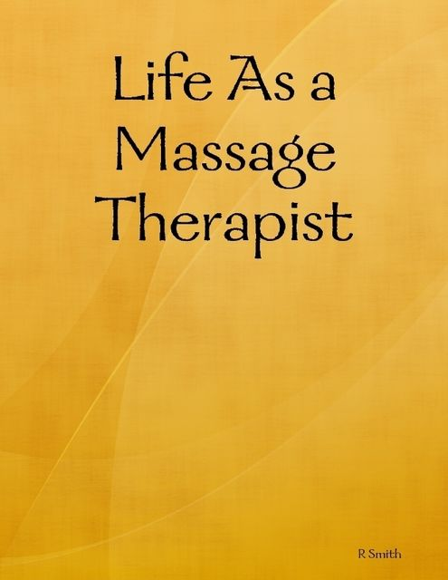 Life As a Massage Therapist, R Smith