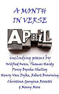 April, A Month In Verse, Wilfred Owen, Christina Georgina Rossetti, John Bannister Tabb