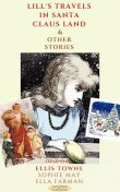 Lill's Travels in Santa Claus Land and Other Stories, Sophie May, Ella Farman, Ellis Towne