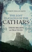 The Lost Teachings of the Cathars, Andrew Smith