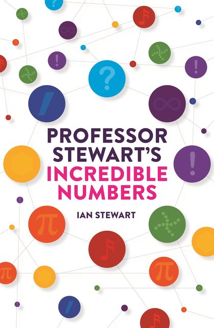 Professor Stewart's Incredible Numbers, Ian Stewart