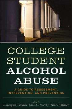 College Student Alcohol Abuse, James Murphy, Christopher J.Correia, Nancy P.Barnett