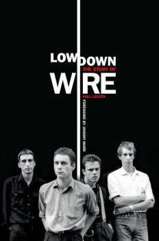 Lowdown: The Story of Wire, Paul Lester