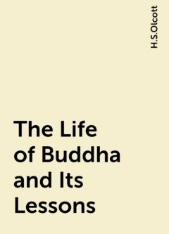 The Life of Buddha and Its Lessons, H.S.Olcott
