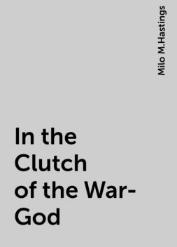 In the Clutch of the War-God, Milo M.Hastings